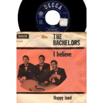 The Bachelors: I Believe/Happy Land – 1964 – ENGLAND.                         PHILIPS F.11857.